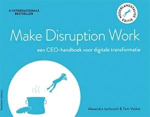 Make Disruption Work - Alexandra Jankovich en Tom Voskes