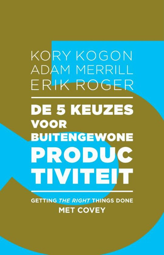 De 5 keuzes voor buitengewone productiviteit - getting the right things done