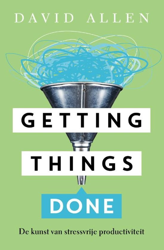 Getting things done - de kunst van stressvrije productiviteit